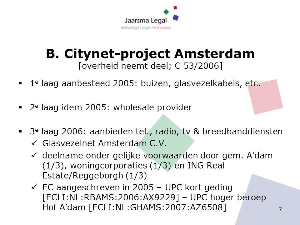 B. Citynet-project Amsterdam [overheid neemt deel; C 53/2006]  1 e laag aanbesteed 2005: buizen, glasvezelkabels, etc.  2 e laag idem 2005: wholesal
