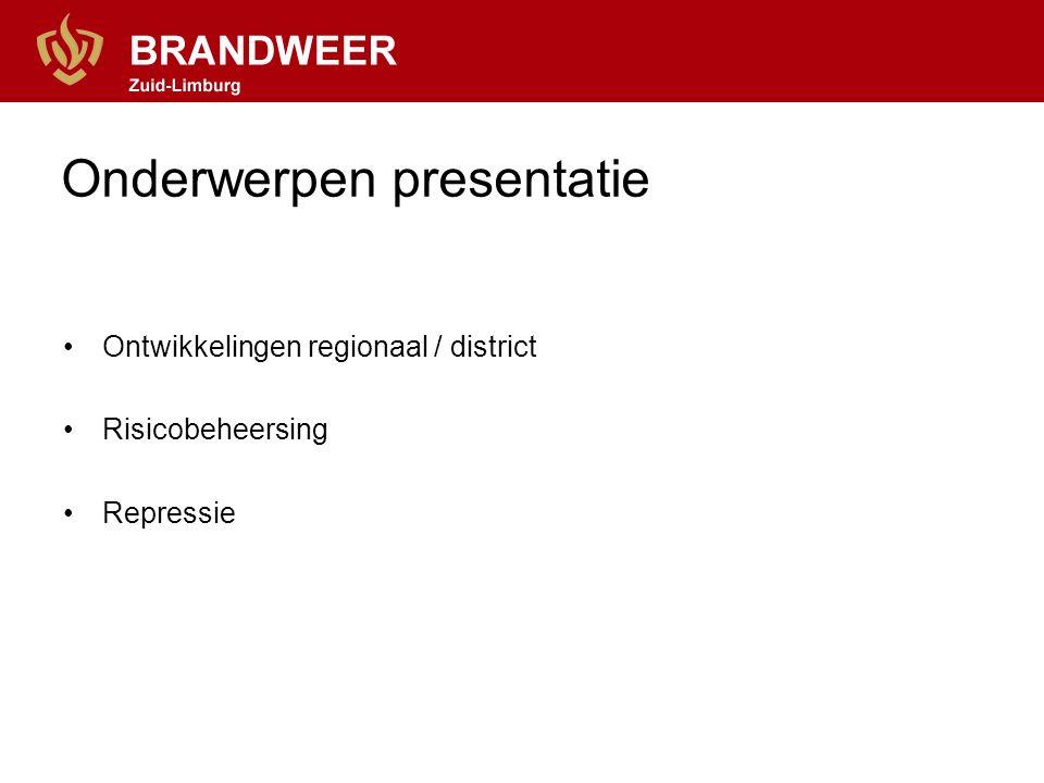 Onderwerpen presentatie Ontwikkelingen regionaal / district Risicobeheersing Repressie