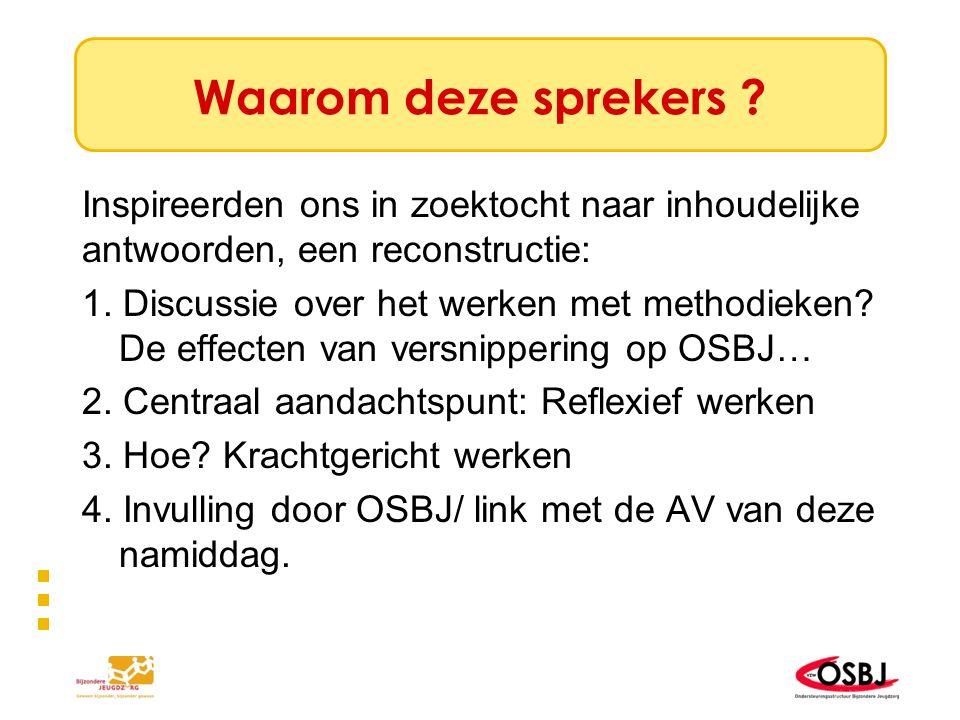 Waarom deze sprekers ? Inspireerden ons in zoektocht naar inhoudelijke antwoorden, een reconstructie: 1. Discussie over het werken met methodieken? De