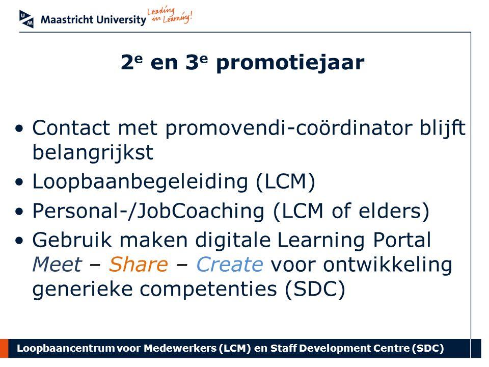 Loopbaancentrum voor Medewerkers (LCM) en Staff Development Centre (SDC) 4 e promotiejaar Voortzetting acties 2 e en 3 e promotiejaar Loopbaanbegeleiding (LCM) Loopbaancoaching (LCM) Gerichte arbeidsmarktbegeleiding vooruitlopend op ontslag (LCM) Training Loopbaanmanagement (SDC) Workshops over loopbaanthema's zoals netwerken, gebruik social media, individuele profielverheldering, presentatievaardigheden, strategieën arbeidsmarktbenadering(SDC en LCM) Leergang Wervingskracht Jonge Onderzoekers (SDC ism Contract Research Centre)