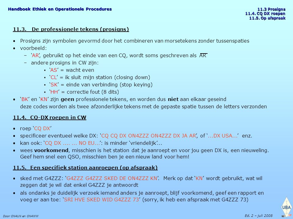 Handboek Ethiek en Operationele Procedures Door ON4UN en ON4WW Ed. 2 – juli 2008 11.3 Prosigns 11.4. CQ DX roepen 11.5. Op afspraak 11.3. De professio