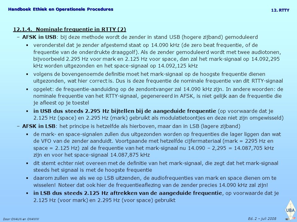 Handboek Ethiek en Operationele Procedures Door ON4UN en ON4WW Ed. 2 – juli 2008 12. RTTY 12.1.4. Nominale frequentie in RTTY (2) –AFSK in USB: bij de