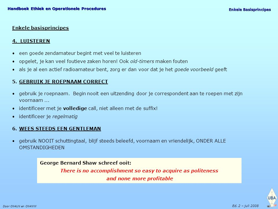 Handboek Ethiek en Operationele Procedures Door ON4UN en ON4WW Ed. 2 – juli 2008 Enkele Basisprincipes Enkele basisprincipes 4. LUISTEREN een goede ze