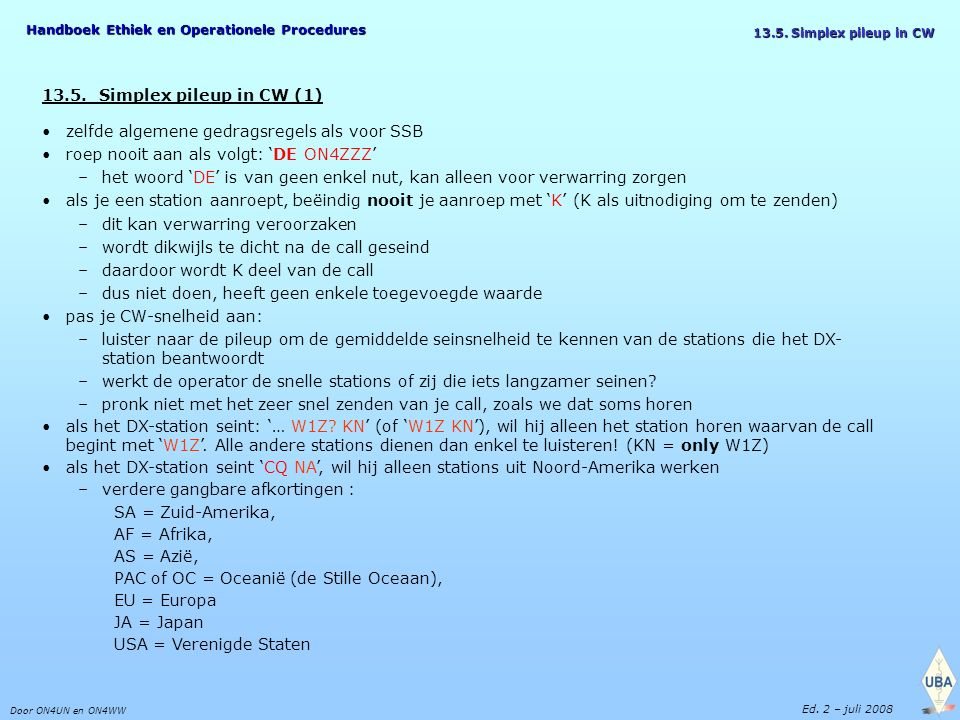 Handboek Ethiek en Operationele Procedures Door ON4UN en ON4WW Ed. 2 – juli 2008 13.5. Simplex pileup in CW 13.5. Simplex pileup in CW (1) zelfde alge