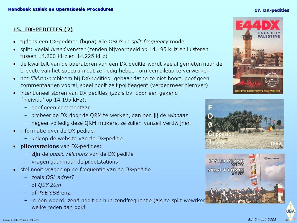Handboek Ethiek en Operationele Procedures Door ON4UN en ON4WW Ed. 2 – juli 2008 15. DX-PEDITIES (2) tijdens een DX-peditie: (bijna) alle QSO's in spl