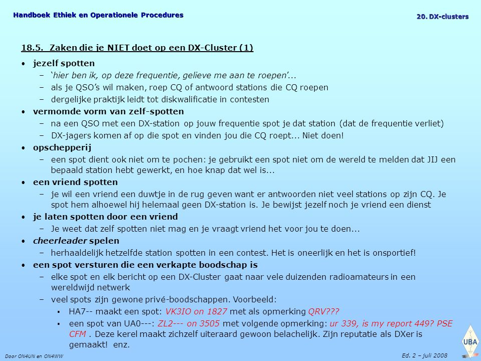 Handboek Ethiek en Operationele Procedures Door ON4UN en ON4WW Ed. 2 – juli 2008 20. DX-clusters 18.5. Zaken die je NIET doet op een DX-Cluster (1) je