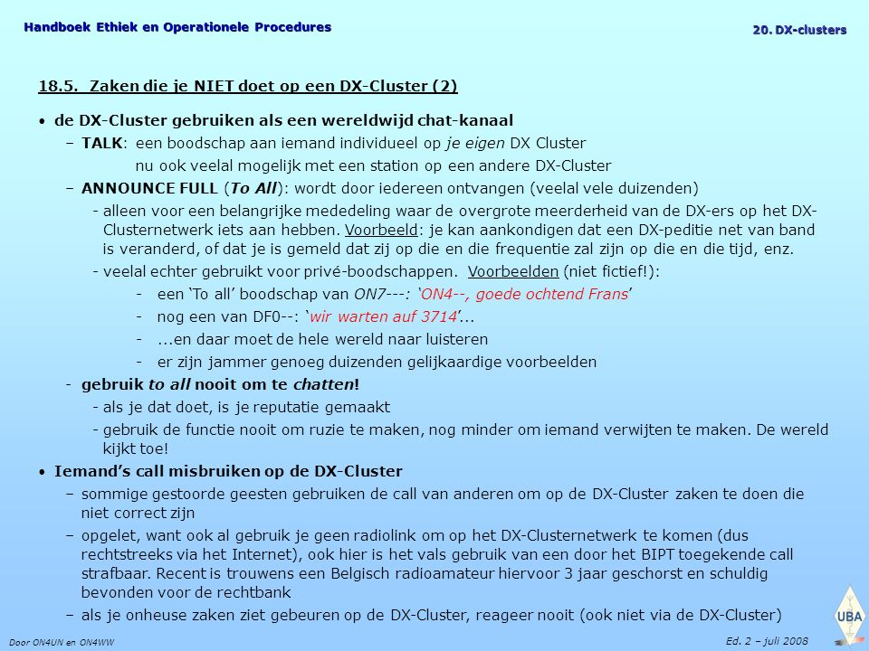 Handboek Ethiek en Operationele Procedures Door ON4UN en ON4WW Ed. 2 – juli 2008 20. DX-clusters 18.5. Zaken die je NIET doet op een DX-Cluster (2) de