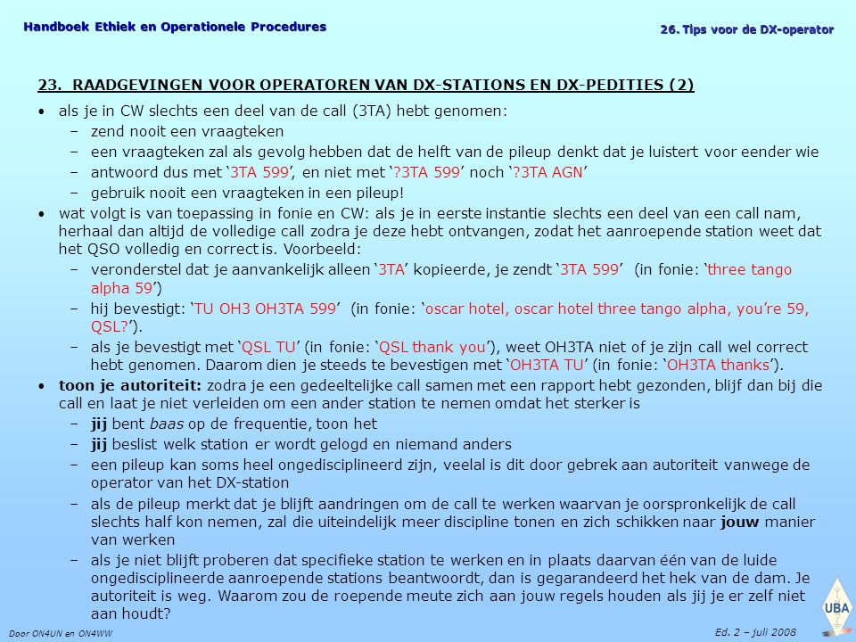 Handboek Ethiek en Operationele Procedures Door ON4UN en ON4WW Ed. 2 – juli 2008 26. Tips voor de DX-operator 23. RAADGEVINGEN VOOR OPERATOREN VAN DX-