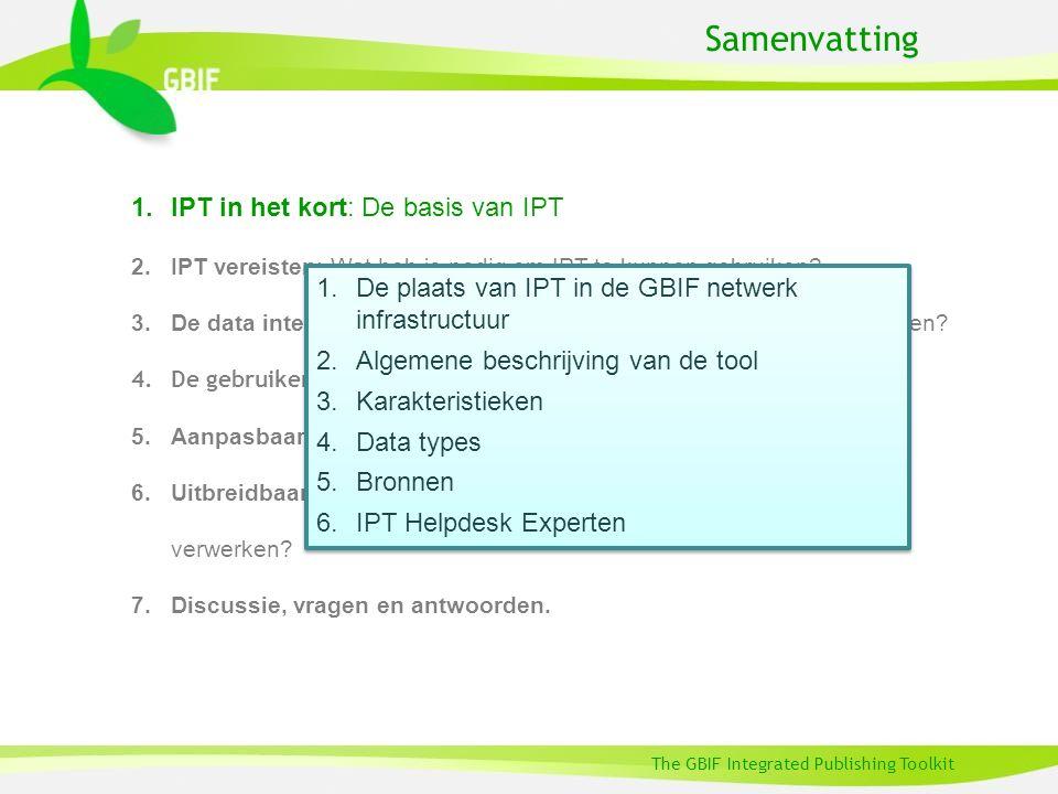 The GBIF Integrated Publishing Toolkit Samenvatting 1.IPT in het kort: De basis van IPT 2.IPT vereisten: Wat heb je nodig om IPT te kunnen gebruiken.
