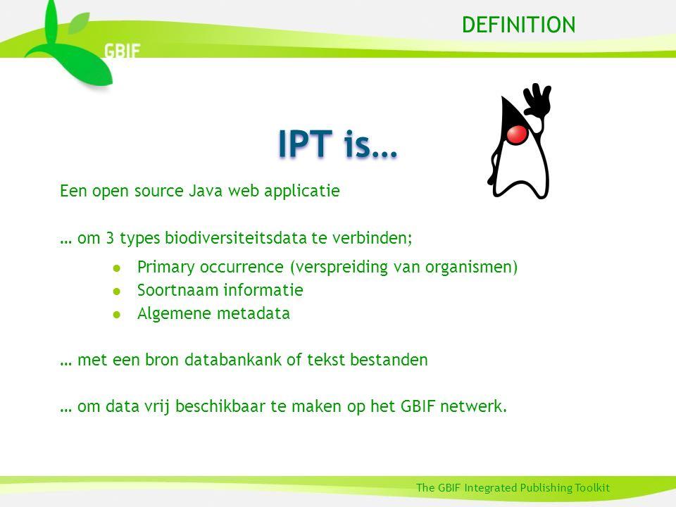 DEFINITION The GBIF Integrated Publishing Toolkit Een open source Java web applicatie … om 3 types biodiversiteitsdata te verbinden; l Primary occurrence (verspreiding van organismen) l Soortnaam informatie l Algemene metadata … met een bron databankank of tekst bestanden … om data vrij beschikbaar te maken op het GBIF netwerk.