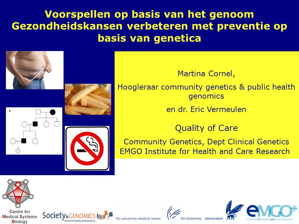 EMGO Institute for Health and Care Research Quality of Care Martina Cornel, Hoogleraar community genetics & public health genomics en dr.