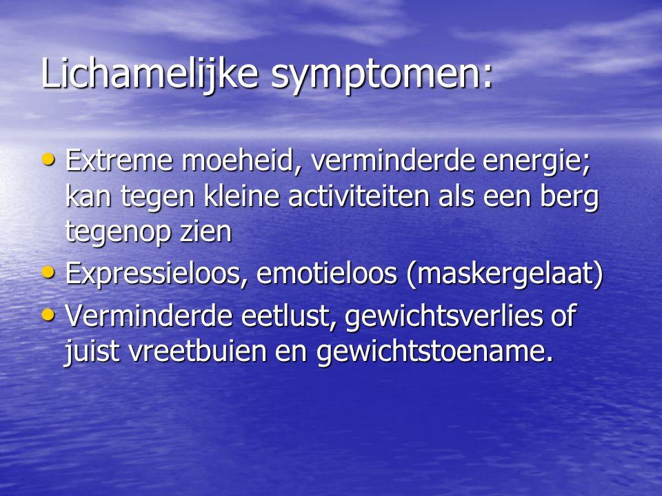Lichamelijke symptomen: Extreme moeheid, verminderde energie; kan tegen kleine activiteiten als een berg tegenop zien Extreme moeheid, verminderde ene