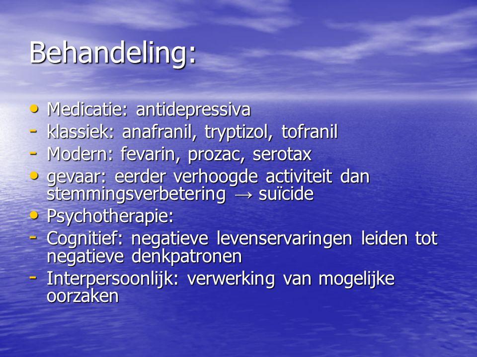 Behandeling: Medicatie: antidepressiva Medicatie: antidepressiva - klassiek: anafranil, tryptizol, tofranil - Modern: fevarin, prozac, serotax gevaar: