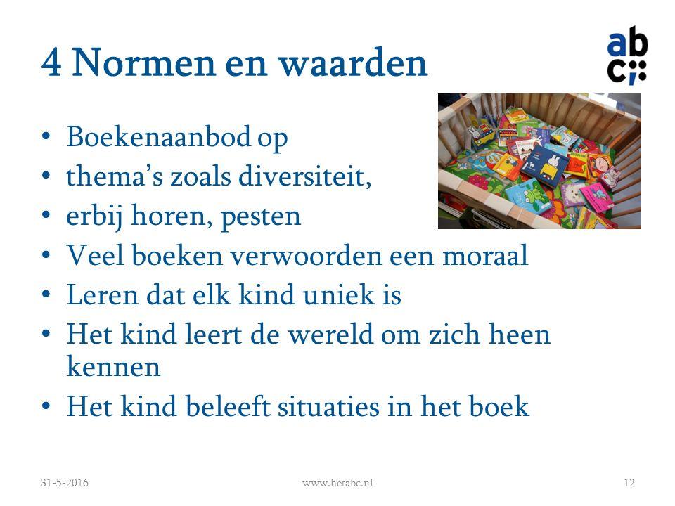 4 Normen en waarden Boekenaanbod op thema's zoals diversiteit, erbij horen, pesten Veel boeken verwoorden een moraal Leren dat elk kind uniek is Het k