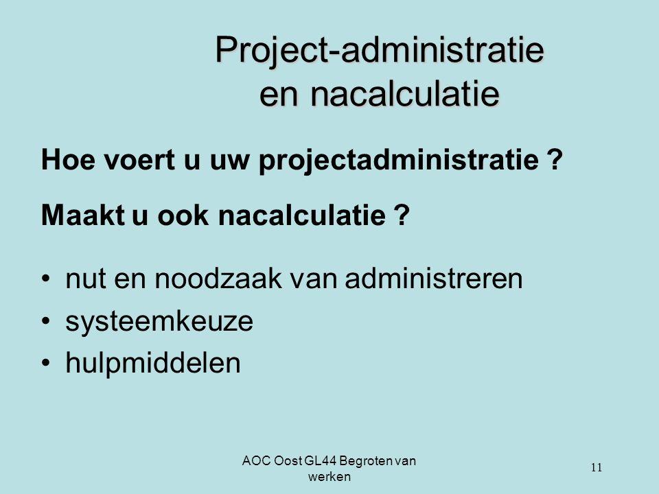 AOC Oost GL44 Begroten van werken 11 Project-administratie en nacalculatie Hoe voert u uw projectadministratie ? Maakt u ook nacalculatie ? nut en noo