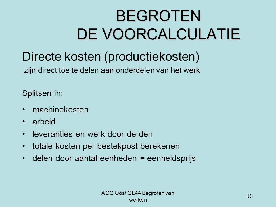 AOC Oost GL44 Begroten van werken BEGROTEN DE VOORCALCULATIE Directe kosten (productiekosten) zijn direct toe te delen aan onderdelen van het werk Spl