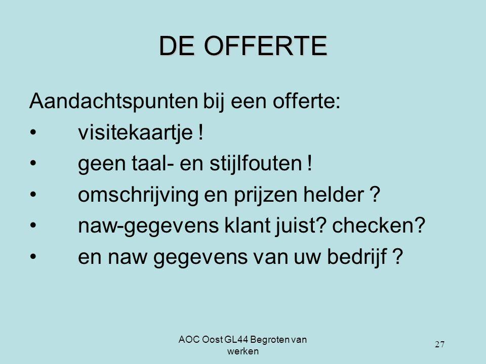 AOC Oost GL44 Begroten van werken DE OFFERTE Aandachtspunten bij een offerte: visitekaartje ! geen taal- en stijlfouten ! omschrijving en prijzen held