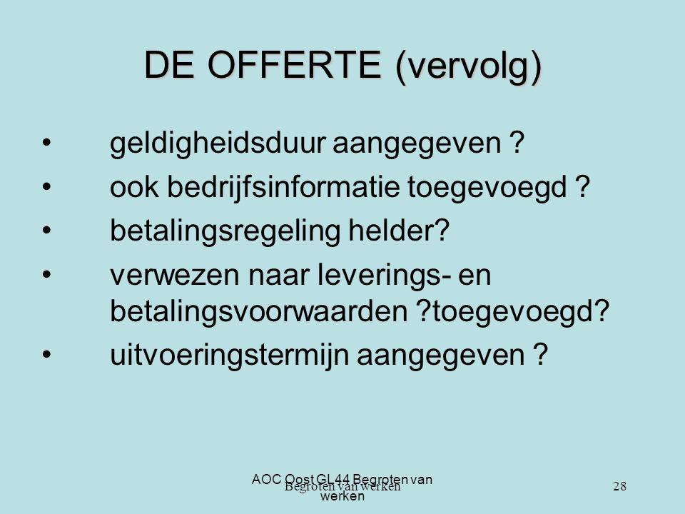 AOC Oost GL44 Begroten van werken DE OFFERTE (vervolg) geldigheidsduur aangegeven ? ook bedrijfsinformatie toegevoegd ? betalingsregeling helder? verw