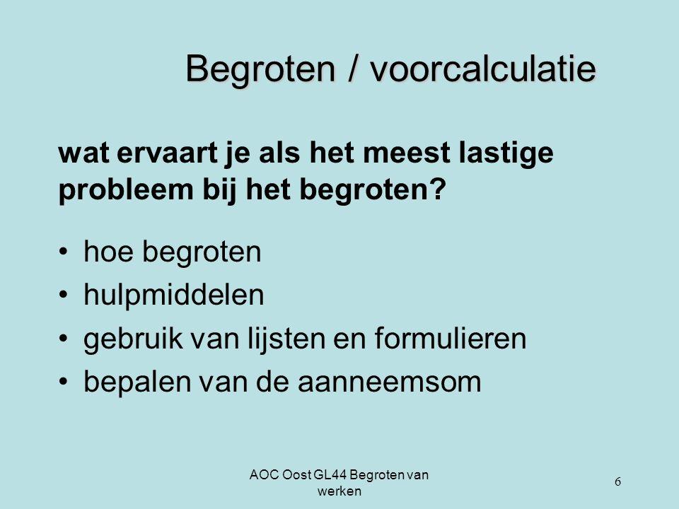 AOC Oost GL44 Begroten van werken 6 Begroten / voorcalculatie wat ervaart je als het meest lastige probleem bij het begroten? hoe begroten hulpmiddele