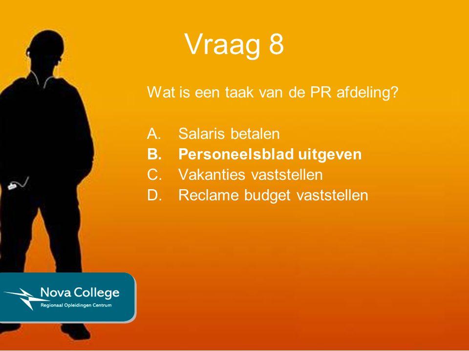 Vraag 8 Wat is een taak van de PR afdeling.