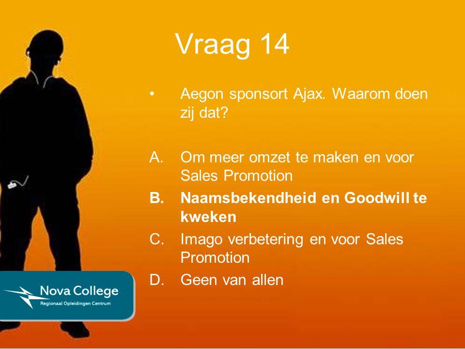 Vraag 14 Aegon sponsort Ajax. Waarom doen zij dat.