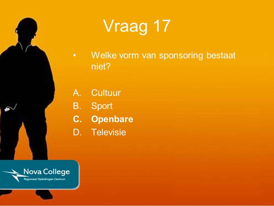 Vraag 17 Welke vorm van sponsoring bestaat niet A.Cultuur B.Sport C.Openbare D.Televisie