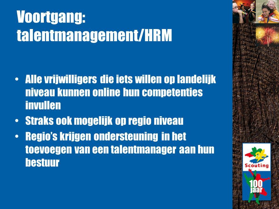 Voortgang: talentmanagement/HRM Alle vrijwilligers die iets willen op landelijk niveau kunnen online hun competenties invullen Straks ook mogelijk op regio niveau Regio's krijgen ondersteuning in het toevoegen van een talentmanager aan hun bestuur