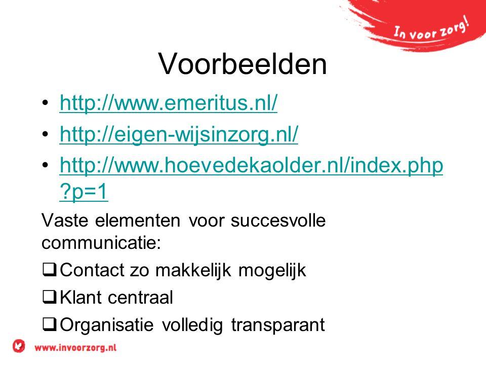 Voorbeelden http://www.emeritus.nl/ http://eigen-wijsinzorg.nl/ http://www.hoevedekaolder.nl/index.php ?p=1http://www.hoevedekaolder.nl/index.php ?p=1 Vaste elementen voor succesvolle communicatie:  Contact zo makkelijk mogelijk  Klant centraal  Organisatie volledig transparant