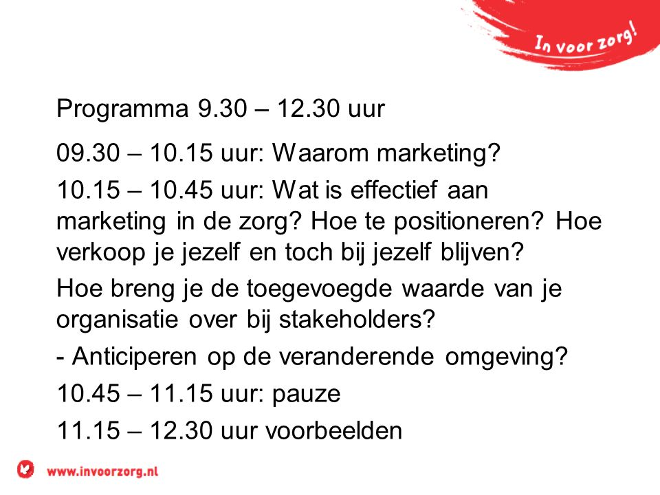 Programma 9.30 – 12.30 uur 09.30 – 10.15 uur: Waarom marketing.