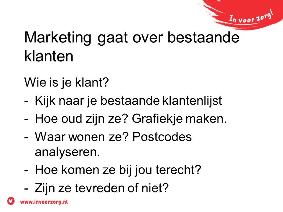 Marketing gaat over bestaande klanten Wie is je klant.