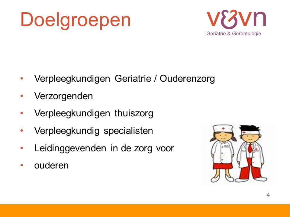 Doelgroepen Verpleegkundigen Geriatrie / Ouderenzorg Verzorgenden Verpleegkundigen thuiszorg Verpleegkundig specialisten Leidinggevenden in de zorg voor ouderen 4