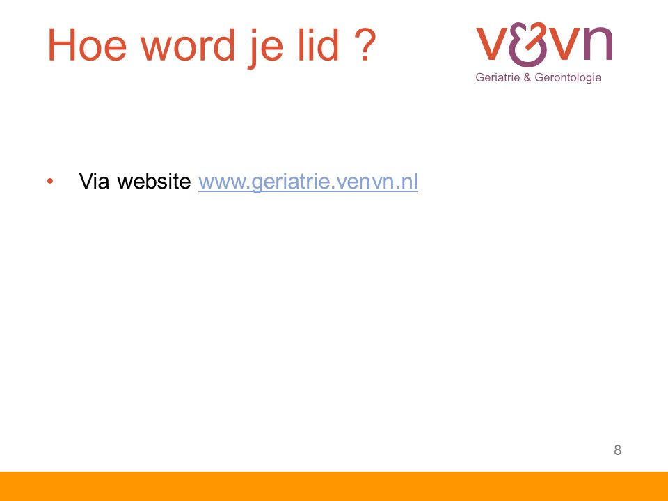 Hoe word je lid ? Via website www.geriatrie.venvn.nlwww.geriatrie.venvn.nl 8