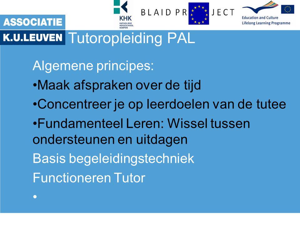 Tutoropleiding PAL Functioneren Tutor: Herbekijk Op strategische momenten (zeker afsluiting), –Vraag te herhalen wat de tutee geleerd heeft.
