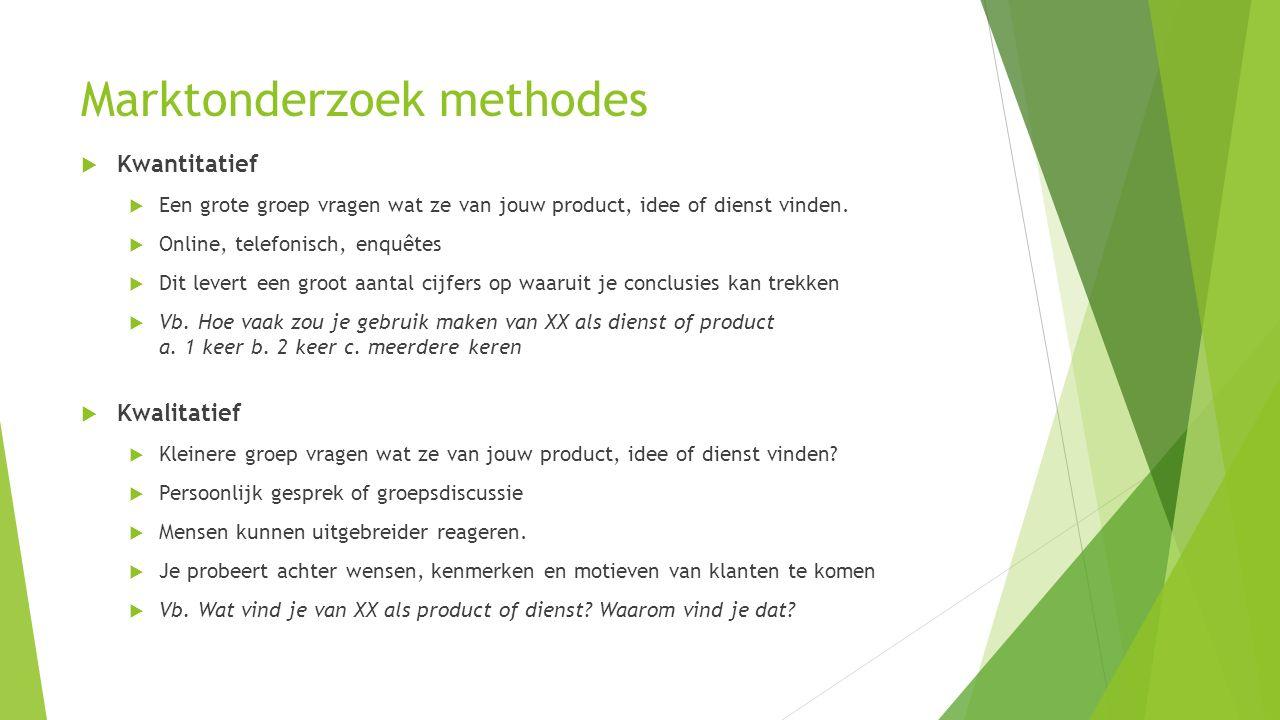 Marktonderzoek methodes  Kwantitatief  Een grote groep vragen wat ze van jouw product, idee of dienst vinden.