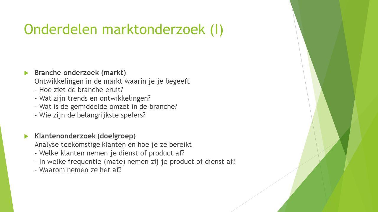 Onderdelen marktonderzoek (II)  Concurrentieonderzoek Als je weet wat je concurrenten doen, kun je bepalen hoe je je kunt onderscheiden.