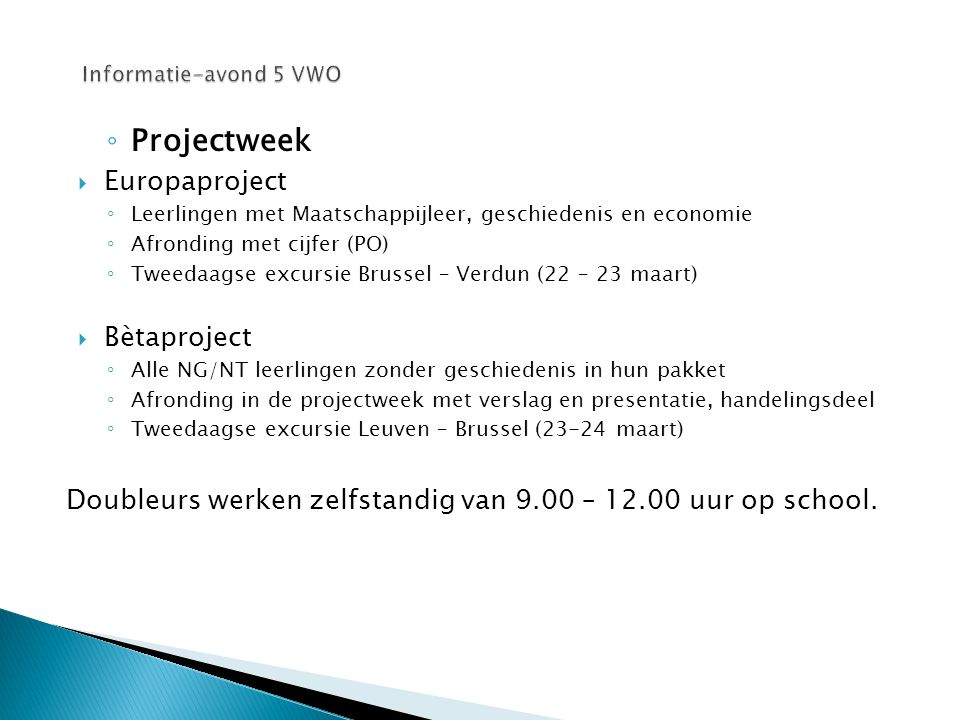 ◦ Projectweek  Europaproject ◦ Leerlingen met Maatschappijleer, geschiedenis en economie ◦ Afronding met cijfer (PO) ◦ Tweedaagse excursie Brussel –