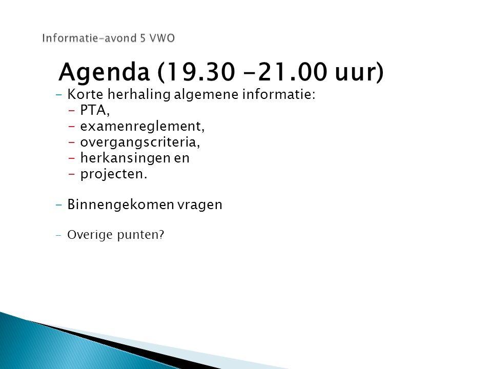 Agenda (19.30 -21.00 uur) -Korte herhaling algemene informatie: -PTA, -examenreglement, -overgangscriteria, -herkansingen en -projecten. -Binnengekome