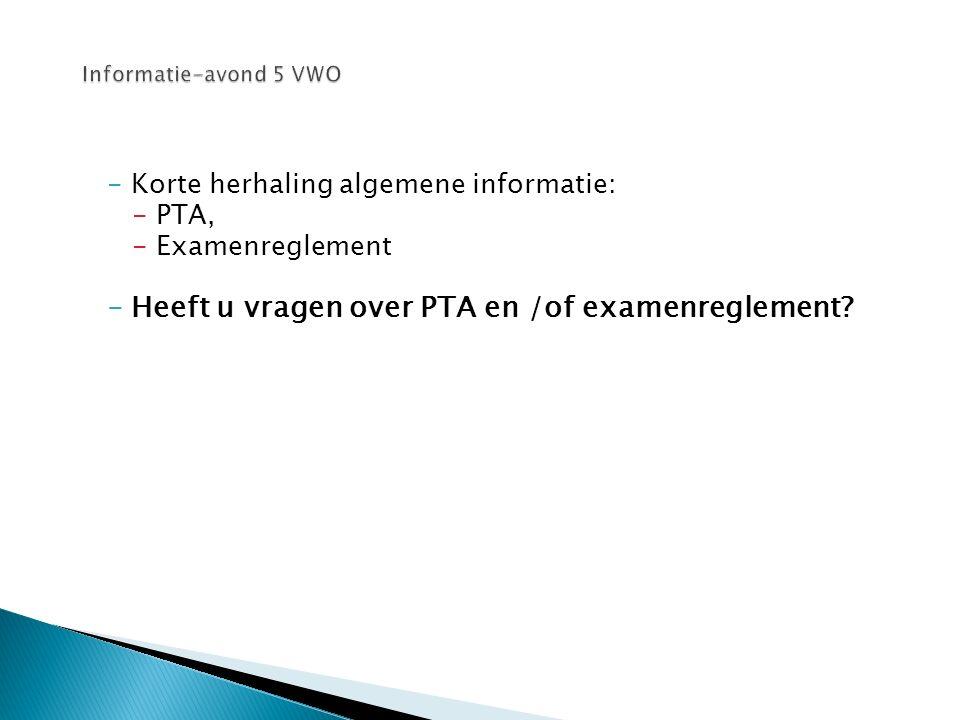 -Korte herhaling algemene informatie: -PTA, -Examenreglement -Heeft u vragen over PTA en /of examenreglement?