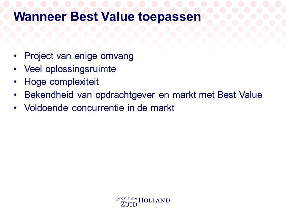 Wanneer Best Value toepassen Project van enige omvang Veel oplossingsruimte Hoge complexiteit Bekendheid van opdrachtgever en markt met Best Value Voldoende concurrentie in de markt