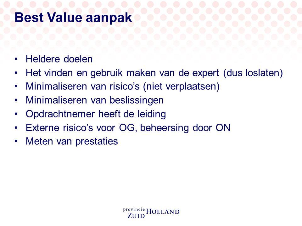 Best Value aanpak Heldere doelen Het vinden en gebruik maken van de expert (dus loslaten) Minimaliseren van risico's (niet verplaatsen) Minimaliseren van beslissingen Opdrachtnemer heeft de leiding Externe risico's voor OG, beheersing door ON Meten van prestaties
