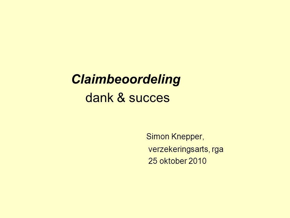 Claimbeoordeling dank & succes Simon Knepper, verzekeringsarts, rga 25 oktober 2010