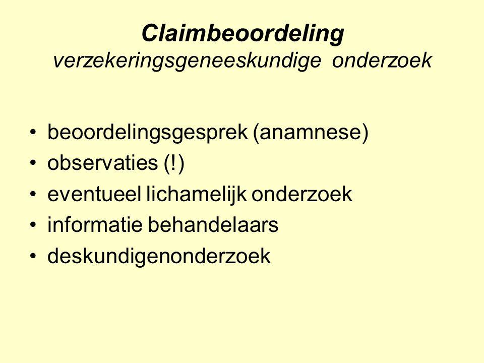 Claimbeoordeling verzekeringsgeneeskundige onderzoek beoordelingsgesprek (anamnese) observaties (!) eventueel lichamelijk onderzoek informatie behandelaars deskundigenonderzoek