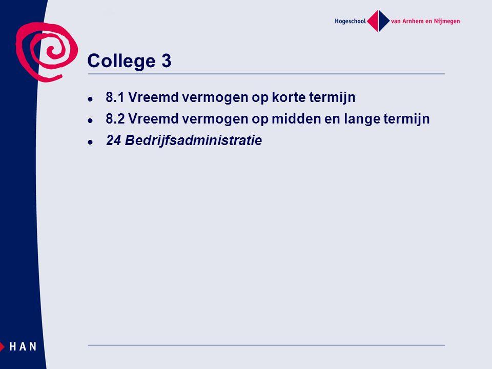 College 3 8.1 Vreemd vermogen op korte termijn 8.2 Vreemd vermogen op midden en lange termijn 24 Bedrijfsadministratie