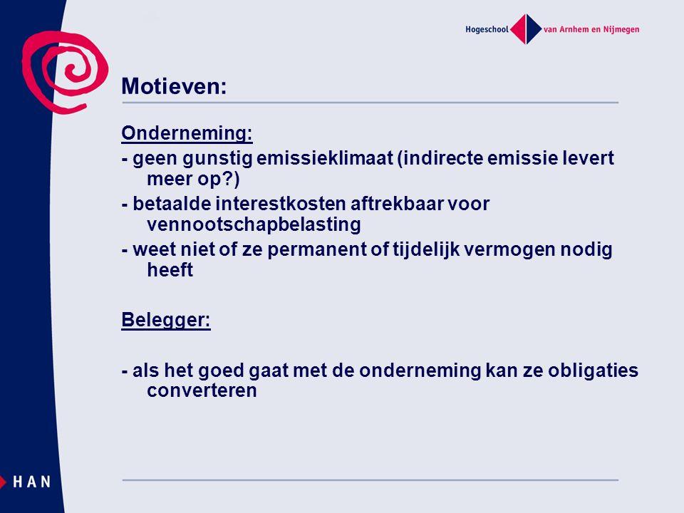 Motieven: Onderneming: - geen gunstig emissieklimaat (indirecte emissie levert meer op?) - betaalde interestkosten aftrekbaar voor vennootschapbelasti