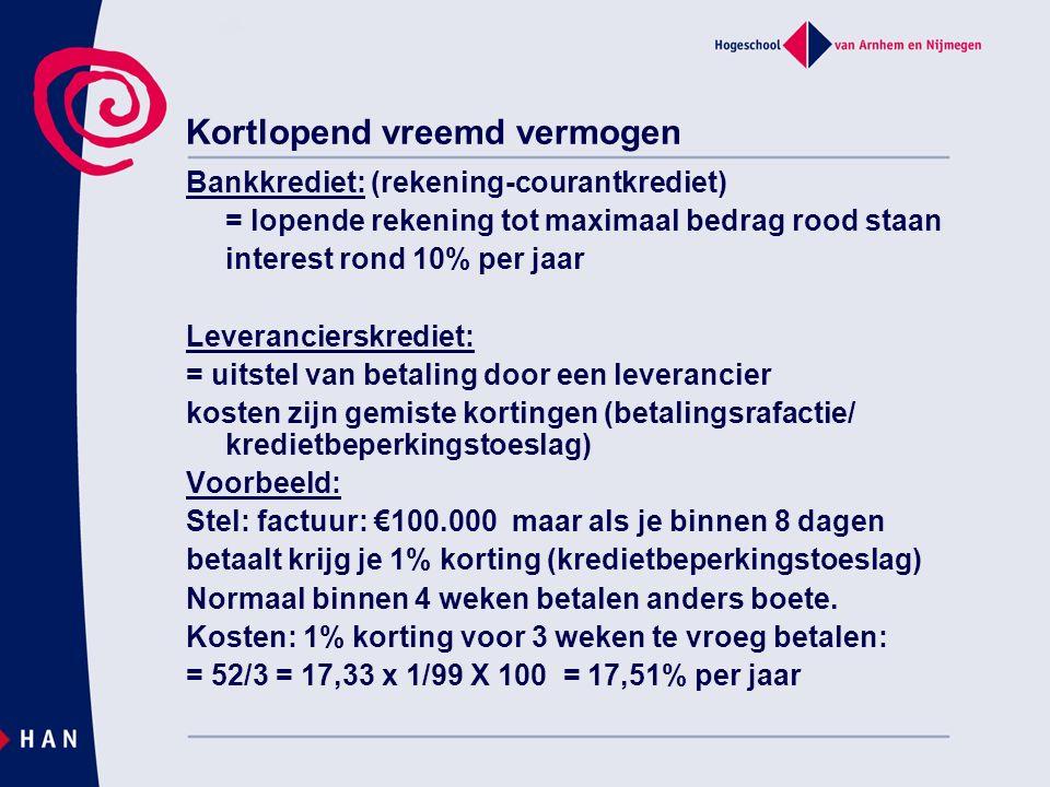 Kortlopend vreemd vermogen Bankkrediet: (rekening-courantkrediet) = lopende rekening tot maximaal bedrag rood staan interest rond 10% per jaar Leveran