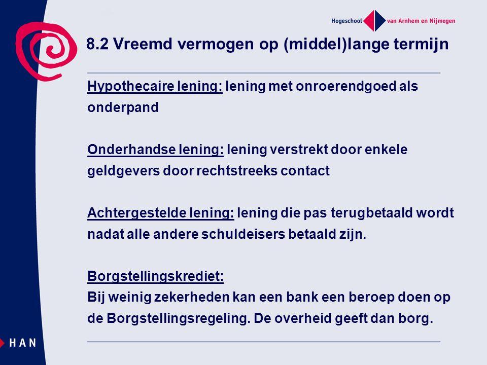 8.2 Vreemd vermogen op (middel)lange termijn Hypothecaire lening: lening met onroerendgoed als onderpand Onderhandse lening: lening verstrekt door enk