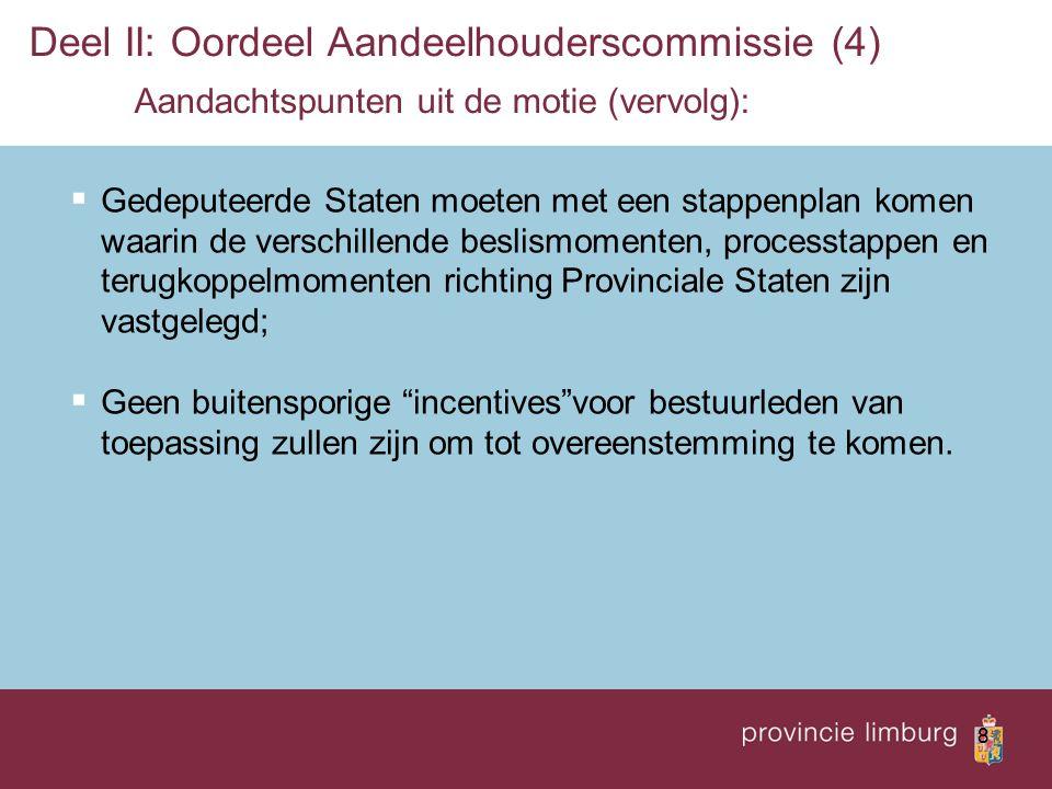 8 Deel II: Oordeel Aandeelhouderscommissie (4) Aandachtspunten uit de motie (vervolg):  Gedeputeerde Staten moeten met een stappenplan komen waarin d