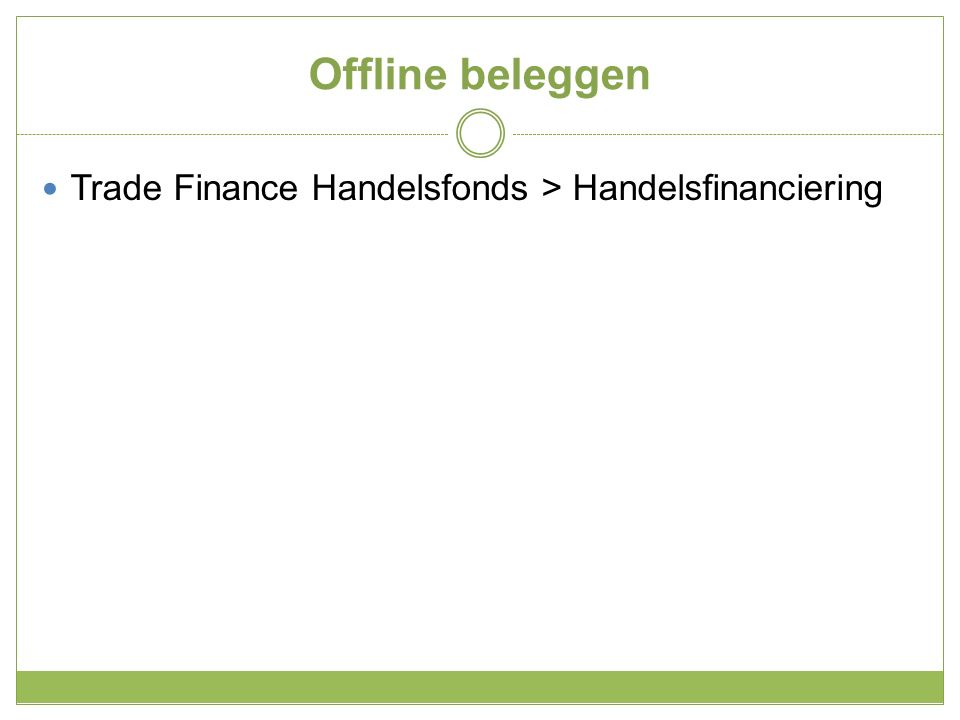 Offline beleggen Trade Finance Handelsfonds > Handelsfinanciering