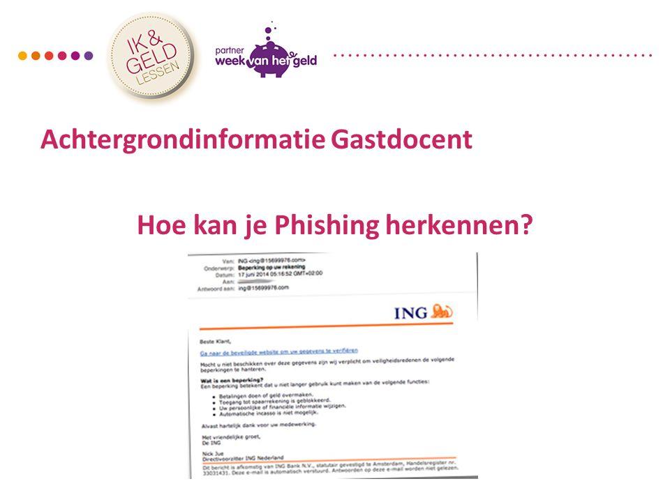 Achtergrondinformatie Gastdocent Hoe kan je Phishing herkennen