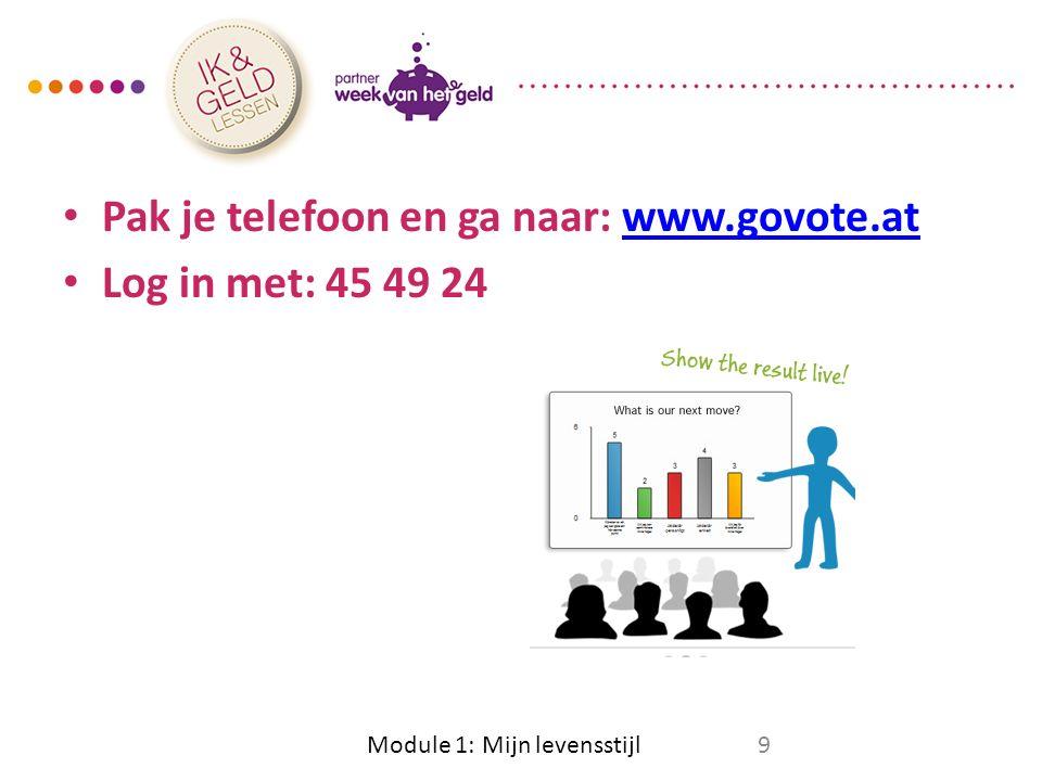 Pak je telefoon en ga naar: www.govote.atwww.govote.at Log in met: 45 49 24 Module 1: Mijn levensstijl9